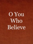O you who believe!